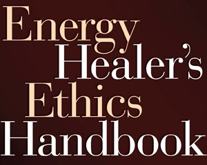 Energy Healer's Ethics Handbook