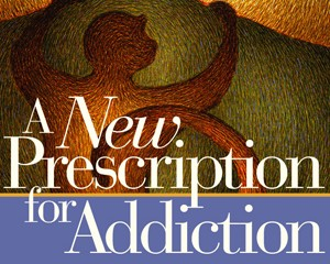 A New Prescription for Addiction
