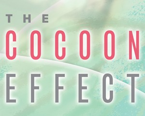 The Cocoon Effect